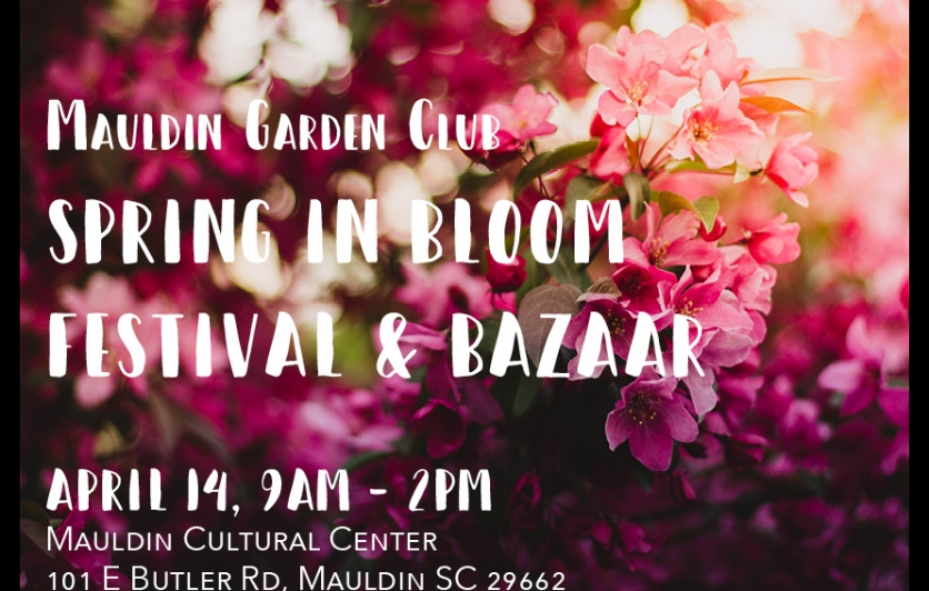 Mauldin Garden Club Spring in Bloom Festival and Bazaar. April 14, 9AM to 2PM.